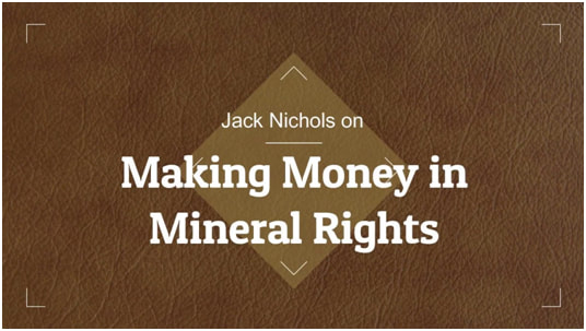 Jack Nichols on Making Money in Mineral Rights